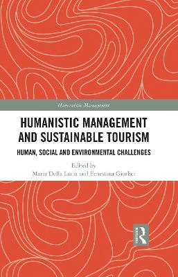 Humanistic Management and Sustainable Tourism: Human, Social and Environmental Challenges book