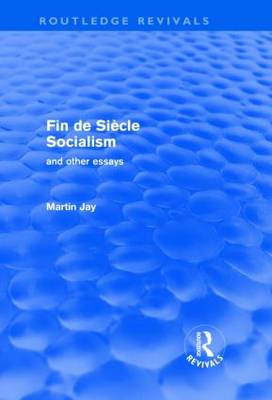 Fin De Siecle Socialism and Other Essays by Martin Jay