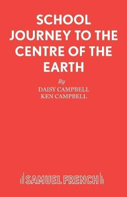 School Journey to the Centre of the Earth by Daisy Campbell