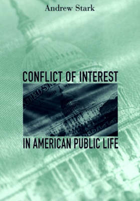 Conflict of Interest in American Public Life by Andrew Stark