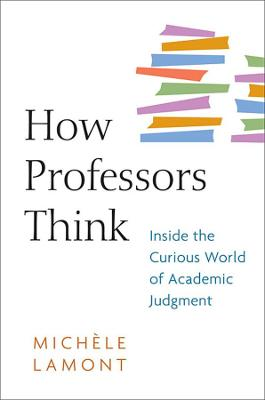How Professors Think by Michele Lamont