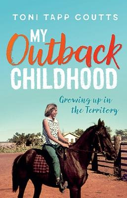 My Outback Childhood (younger readers) by Toni Tapp Coutts