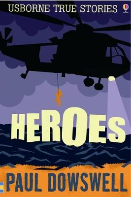True Stories of Heroes by Paul Dowswell