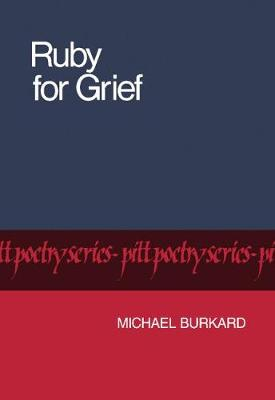 Ruby for Grief by Michael Burkard