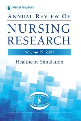 Annual Review of Nursing Research, Volume 39: Healthcare Simulation book