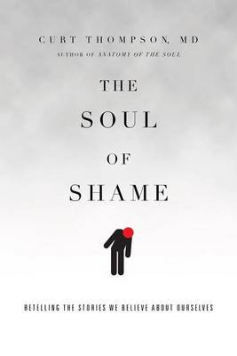 The Soul of Shame by Curt Thompson