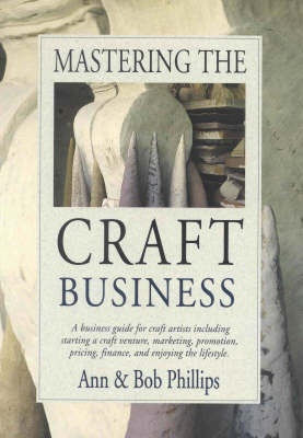 Mastering the Craft Business by Ann Phillips