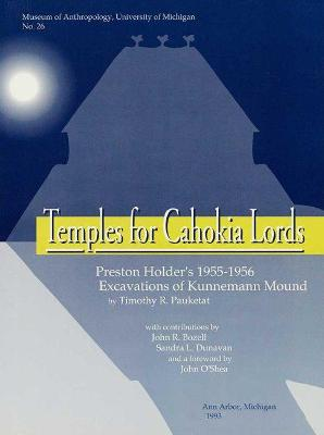 Temples for Cahokia Lords: Preston Holder's 1955-1956 Excavations of Kunnemann Mound by Timothy R. Pauketat