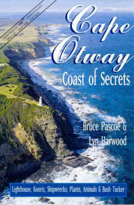 Cape Otway: Coast of Secrets by Bruce Pascoe