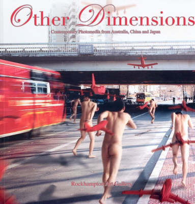 Other Dimensions: Contemporary Photomedia from Australia, China and Japan by Sue Smith