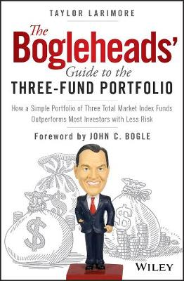 The Bogleheads' Guide to the Three-Fund Portfolio by Taylor Larimore