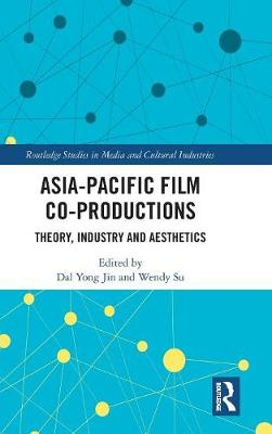 Asia-Pacific Film Co-productions: Theory, Industry and Aesthetics book
