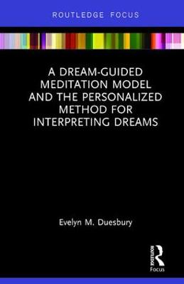 Dream-Guided Meditation Model and the Personalized Method for Interpreting Dreams by Evelyn M. Duesbury