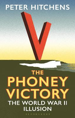 The Phoney Victory: The World War II Illusion by Peter Hitchens