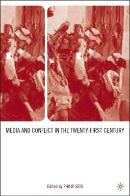 Media and Conflict in the Twenty-First Century by Philip Seib