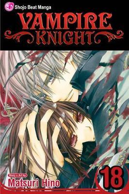 Vampire Knight, Vol. 18 by Matsuri Hino