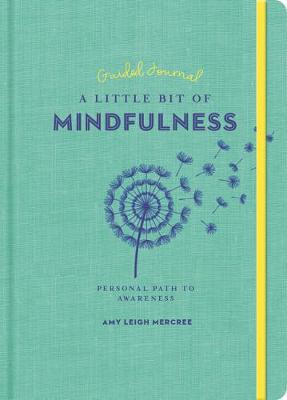 Little Bit of Mindfulness Guided Journal, A: Your Personal Path to Awareness by Amy Leigh Mercree