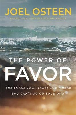 The Power of Favor: The Force that Will Take You Where You Can't Go on Your Own by Joel Osteen