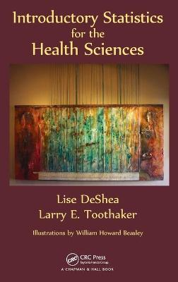 Introductory Statistics for the Health Sciences by Lise DeShea