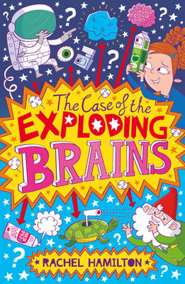The Case of the Exploding Brains by Rachel Hamilton
