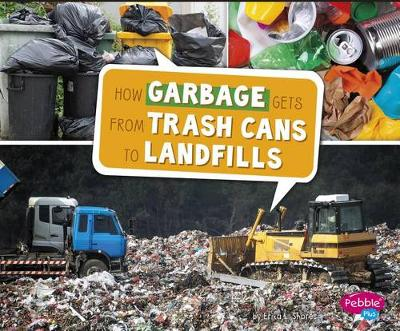 How Garbage Gets from Trash Cans to Landfills by Erika L Shores