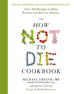 How Not To Die Cookbook by Michael Greger