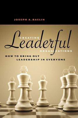 Creating Leaderful Organisations - How to Bring Out Leadership In Everyone by Joseph A. Raelin