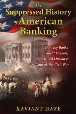 The Suppressed History of American Banking by Xaviant Haze