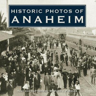 Historic Photos of Anaheim by Stephen J Faessel