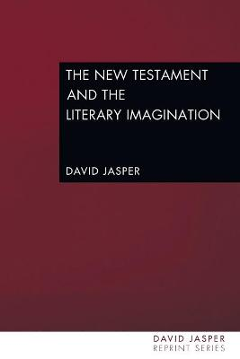 The New Testament and the Literary Imagination by Dean of the Divinity Faculty David Jasper