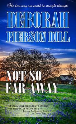 Not So Far Away by Deborah Pierson Dill