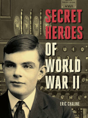 Secret Heroes of World War II by Eric Chaline