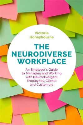The Neurodiverse Workplace: An Employer's Guide to Managing and Working with Neurodivergent Employees, Clients and Customers book