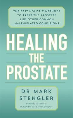 Healing the Prostate: The Best Holistic Methods to Treat the Prostate and Other Common Male-Related Conditions by Dr Mark Stengler