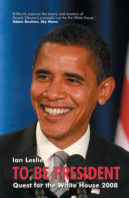 To be President: Quest for the White House 2008 by Ian Leslie