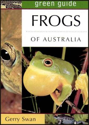 Green Guide: Frogs of Australia by Gerry Swan