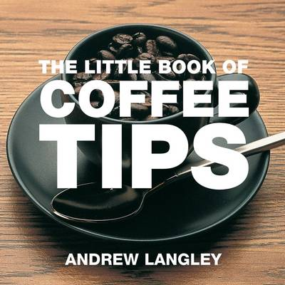 The Little Book of Coffee Tips by Andrew Langley