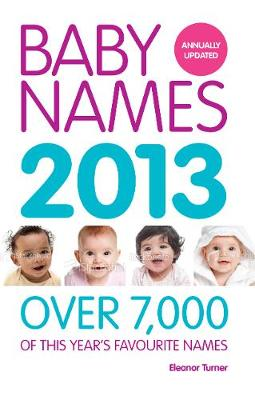 Baby Names 2013: Over 7,000 of this year's favourite names by Ella Joynes
