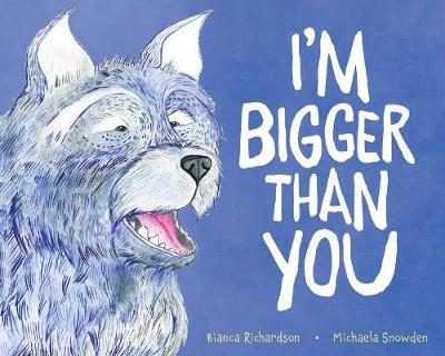 I'm Bigger Than You by Bianca Richardson and Illust. by Michaela Snowden