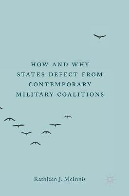 How and Why States Defect from Contemporary Military Coalitions by Kathleen J. McInnis