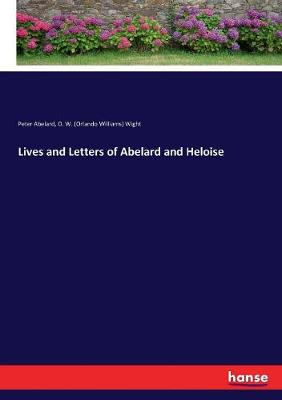 Lives and Letters of Abelard and Heloise by Peter Abelard