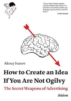 How to Create an Idea If You Are Not Ogilvy - The Secret Weapons of Advertising book