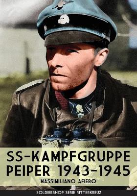 SS-kampfgruppe Peiper 1943-1945 by Massimiliano Afiero
