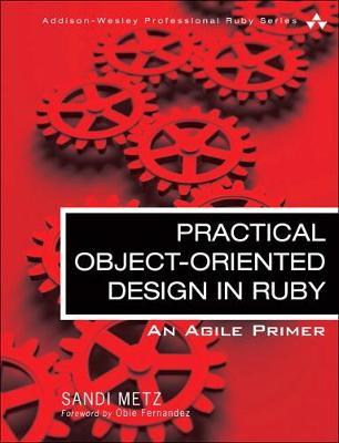 Practical Object-Oriented Design in Ruby by Sandi Metz