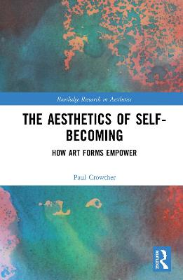 The Aesthetics of Self-Becoming: How Art Forms Empower book
