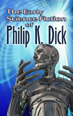 Early Science Fiction of Philip K. Dick by Philip K. Dick
