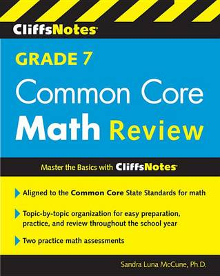 CliffsNotes Grade 7 Common Core Math Review by Sandra Luna McCune