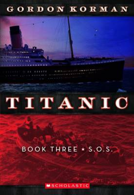 Titanic: #3 S.O.S. by Gordon Korman