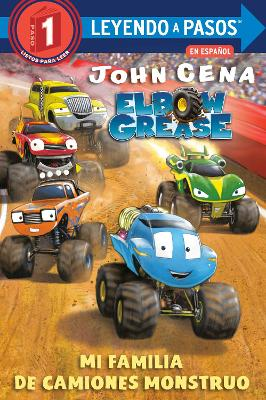 Mi familia de camiones monstruo (Elbow Grease): My Monster Truck Family Spanish Edition by John Cena
