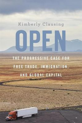 Open: The Progressive Case for Free Trade, Immigration, and Global Capital by Kimberly Clausing